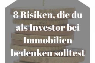 8 Risiken, die du als Investor bei Immobilien bedenken solltest