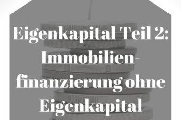Eigenkapital Teil 2: Immobilienfinanzierung ohne Eigenkapital
