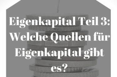 Eigenkapital Teil 3: Welche Quellen für Eigenkapital gibt es?