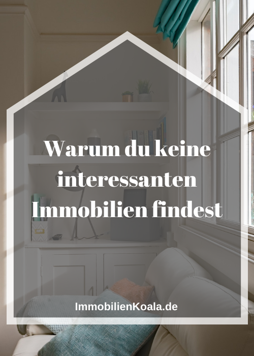 Warum du keine interessanten Immobilien findest