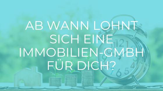 Ab wann lohnt sich eine Immobilien-GmbH für dich?