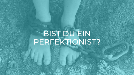 Endlich mehr Ergebnisse! 5 Tipps, um deinen Perfektionismus abzulegen - bist du es?