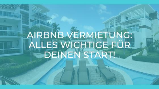 airbnb Vermietung: Alles Wichtige für deinen Start!