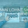 Wann lohnt sich eine Immobilien-GmbH?